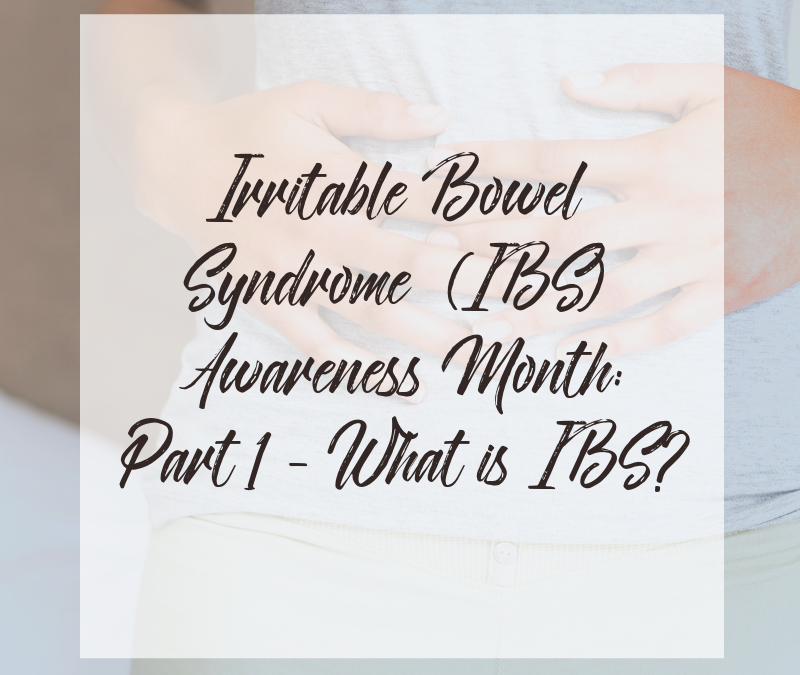 IBS Awareness Month: Part 1 – What is IBS?