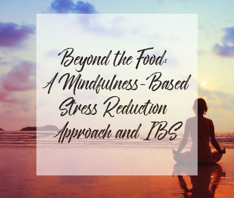 Beyond the food: A mindfulness-based stress reduction approach and IBS